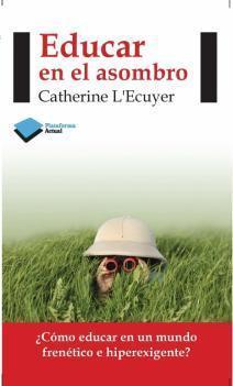 Te recomendamos el libro Educar en el Asombro de Catherine L´Ecuyer