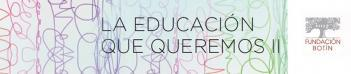"""Fundación Botín - """"La Educación que queremos"""" - conferencias"""