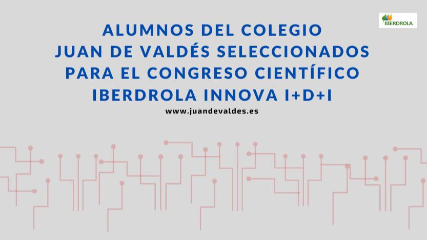 Alumnos del colegio Juan de Valdés seleccionados para el Congreso Científico Iberdrola Innova I+D+i ¡BRAVO!