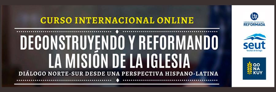 """""""DECONSTRUYENDO Y REFORMANDO LA MISIÓN DE LA IGLESIA. Diálogo norte-sur desde una perspectiva hispano-latina"""""""